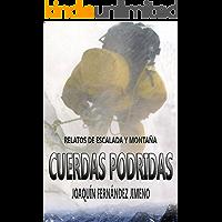 Cuerdas podridas: Relatos de escalada y montaña