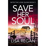 Save Her Soul: An absolutely unputdownable crime thriller and mystery novel (Detective Josie Quinn Book 9)