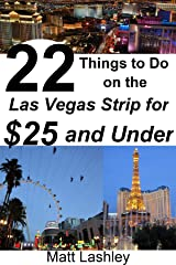 22 Things to Do on the Las Vegas Strip for $25 and Under Kindle Edition