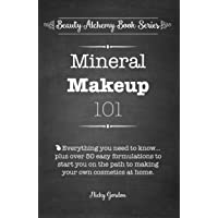 Mineral Makeup 101: Everything you need to know to make your own mineral cosmetics at home. (Beauty Alchemy Book Series 1)