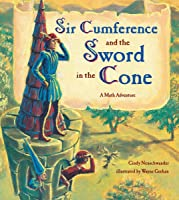 Sir Cumference And The Sword In The Cone: A Math