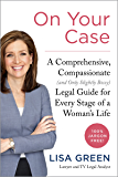 On Your Case: A Comprehensive, Compassionate (and Only Slightly Bossy) Legal Guide for Every Stage of a Woman's Life