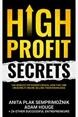 High Profit Secrets: The World's Top Experts Reveal How They are Crushing It Online Selling Their Knowledge (English Edition) eBook Kindle