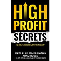 High Profit Secrets: The World's Top Experts Reveal How They are Crushing It Online...