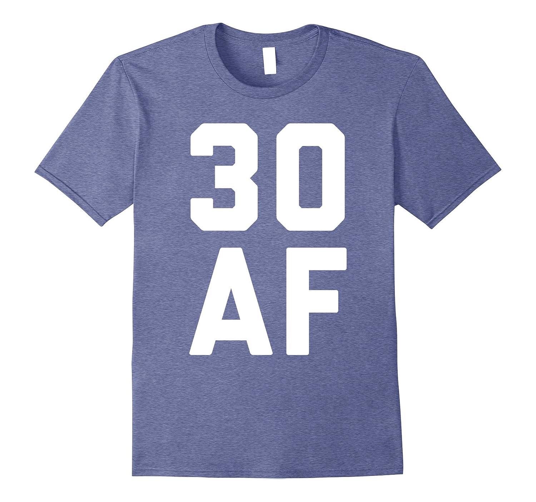 30 AF T-Shirt - 30th Birthday Shirt Men Women Thirty Gift-FL