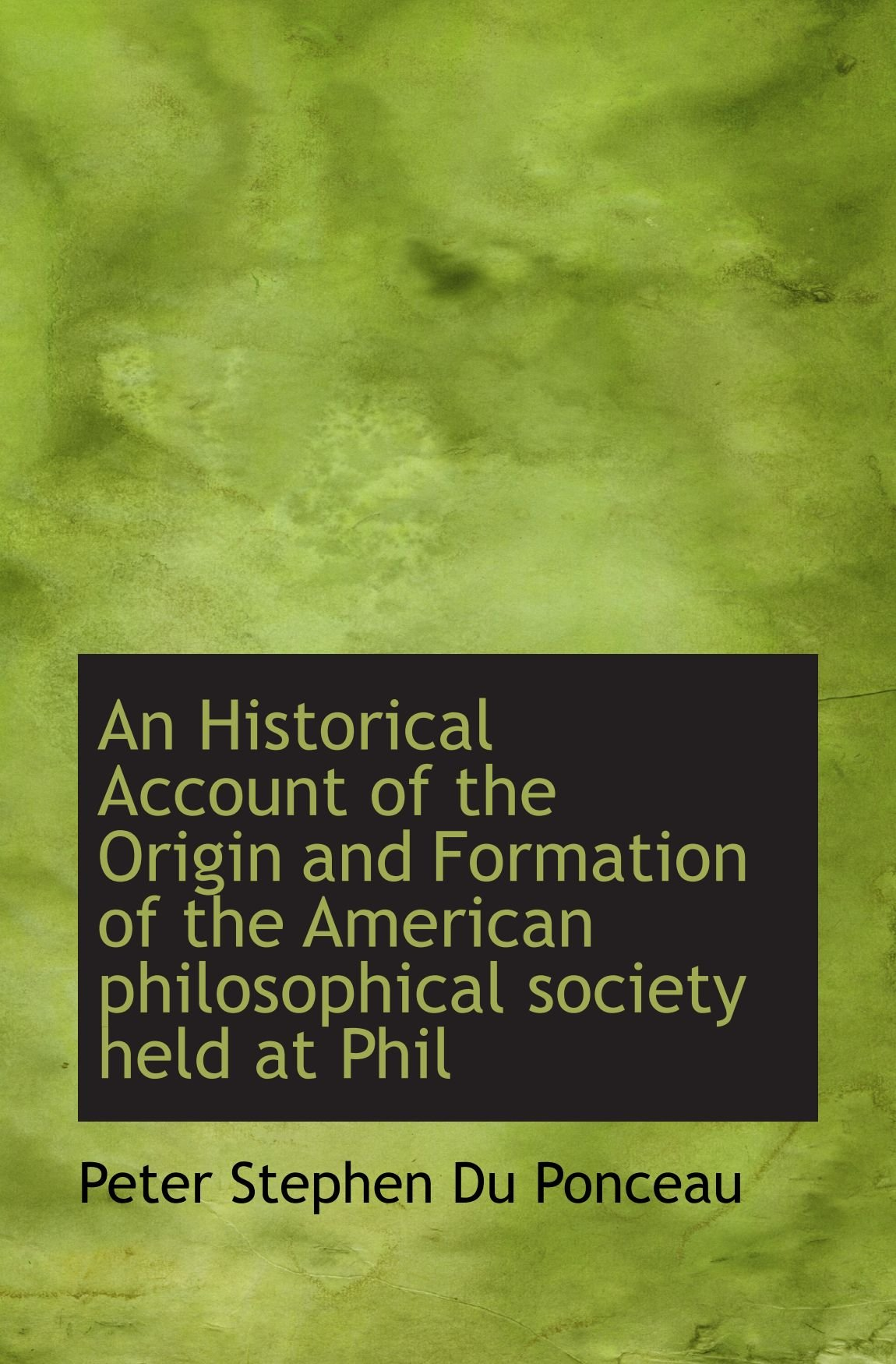 An Historical Account of the Origin and Formation of the American philosophical society held at Phil pdf