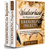 Woodworking for Beginners and Woodworking Projects - 2 BOOKS IN 1 - : A Complete Step-by-Step Guide to Learn the Art of Woodw