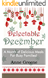 Delectable December: A Month of Delicious Meals for Busy Families