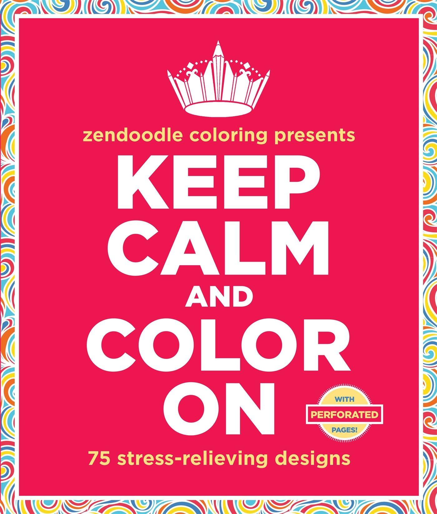 Zen doodle colour - Amazon Com Zendoodle Coloring Presents Keep Calm And Color On 75 Stress Relieving Designs 9781250093332 Meredith Mennitt Books