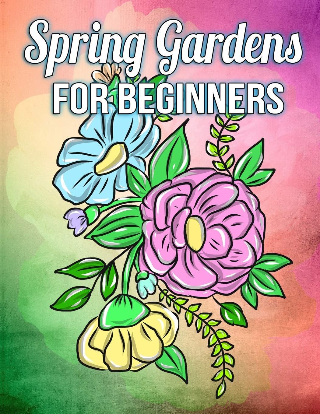 Spring Gardens for Beginners: A Simple Coloring Book for Kids and