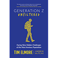 Generation Z Unfiltered: Facing Nine Hidden Challenges of the Most Anxious Population (English Edition)