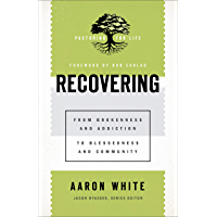 Recovering (Pastoring for Life: Theological Wisdom for Ministering Well): From Brokenness and Addiction to Blessedness…