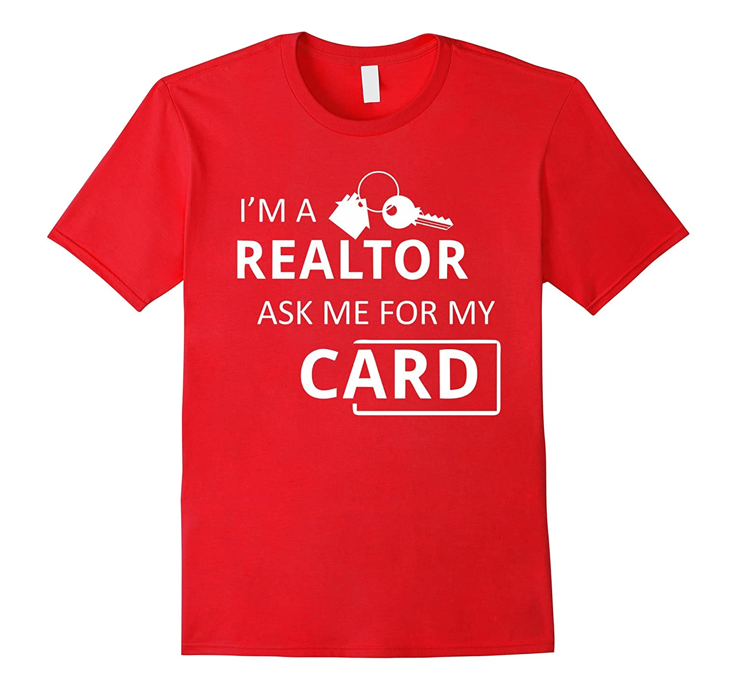 Real Estate Agent -I'm A Realtor Ask Me for My Card Shirt