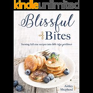 Blissful Bites : Turning Full Size Recipes into Bite Size Portions