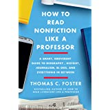 How to Read Nonfiction Like a Professor: A Smart, Irreverent Guide to Biography, History, Journalism, Blogs, and Everything i