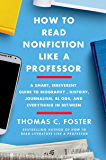 How to Read Nonfiction Like a Professor: A Smart, Irreverent Guide to Biography, History, Journalism, Blogs, and…