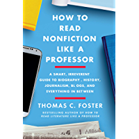 How to Read Nonfiction Like a Professor: A Smart, Irreverent Guide to Biography, History, Journalism, Blogs, and Everything in Between (English Edition)