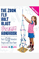 The Zoom, Fly, Bolt, Blast STEAM Handbook:Build 18 Innovative Projects with Brain Power (Junior Engineer) Kindle Edition