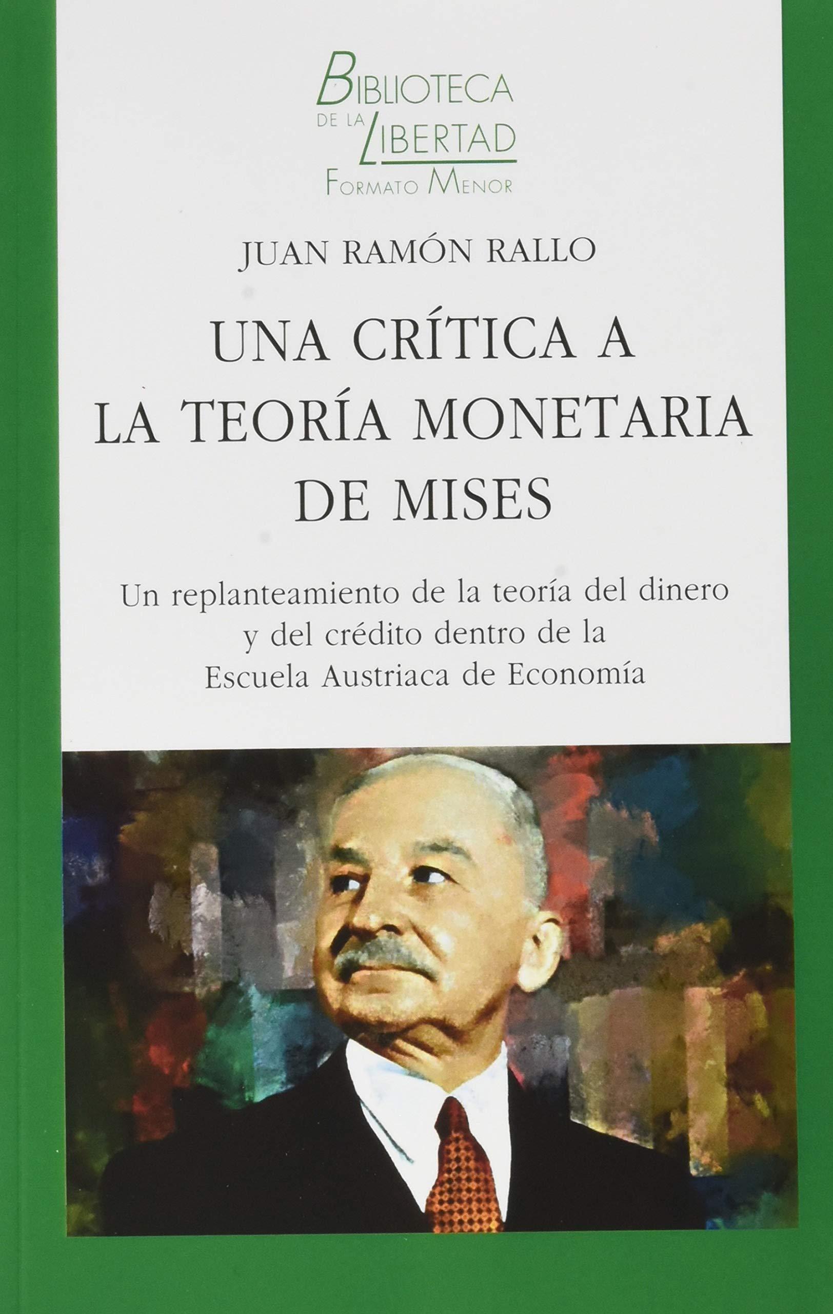 Una crítica a La teoría monetaria de Mises: UN REPLANTEAMIENTO DE LA TEORÍA DEL DINERO Y DEL CRÉDITO DENTRO DE LA ESCUELA AUSTRIACA DE ECONOMÍA: 39 BIBLIOTECA DE LA LIBERTAD FORMATO MENOR: