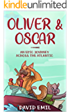 Oliver & Oscar: An Epic Journey Across The Atlantic. Amazing bed time adventure story