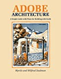 Adobe Architecture, A Simple Guide with Plans for Building with Earth