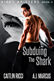 Subduing the Shark (Kinky Kritters Book 3)