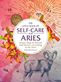 The Little Book of Self-Care for Aries: Simple Ways to Refresh and Restore—According to the Stars (Astrology Self-Care)