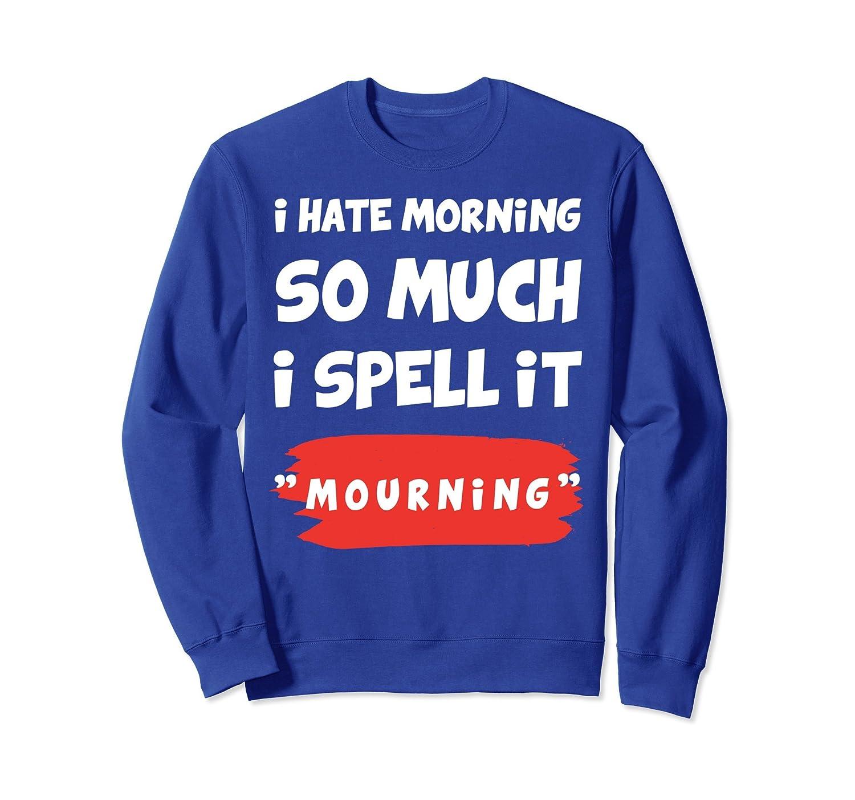 Cute Textual Graphic I Hate Morning Sweatshirt-alottee gift