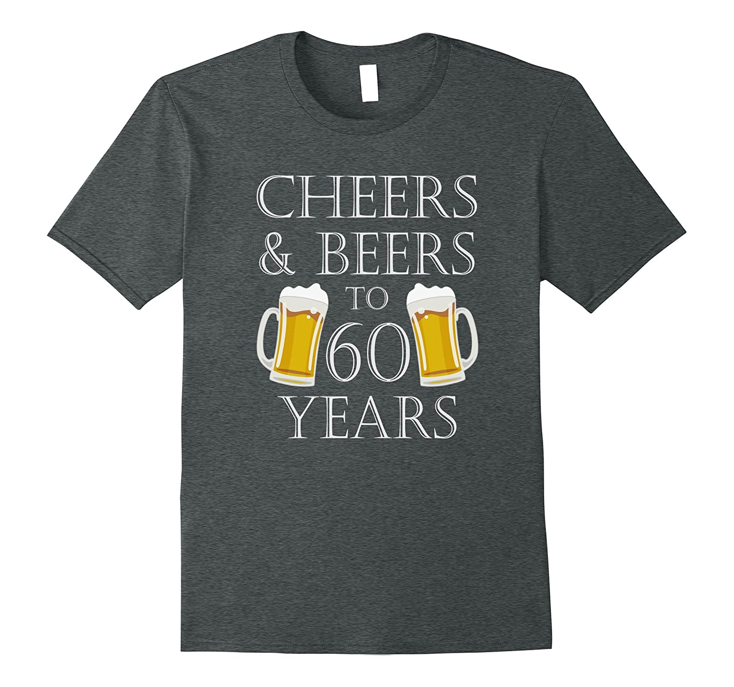 Cheers and Beers to 60 Years T-Shirt - 60th Birthday Gift-RT