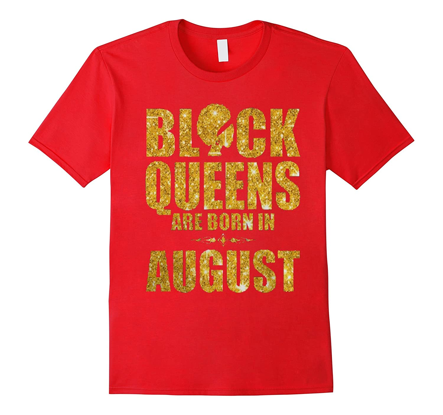 Black Queens are born in August Funny T Shirt-TH