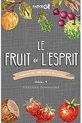 Le Fruit de l'Esprit, Volume 4: Comment Avoir l'ADN de Votre Père Céleste (French Edition) Kindle Edition