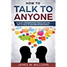 How To Talk To Anyone: 51 Easy Conversation Topics You Can Use to Talk to Anyone Effortlessly (English Edition)