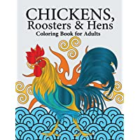 Chickens, Roosters & Hens Coloring Book for Adults: A Really Relaxing Coloring Book to Calm Down & Relieve Stress
