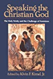 Speaking the Christian God: The Holy Trinity and the Challenge of Feminism