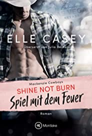 Shine Not Burn - Spiel mit dem Feuer (Mackenzie Cowboys 1) (German Edition)
