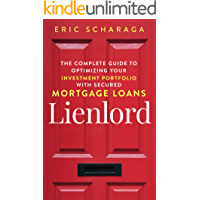 LIENLORD: Learn How Real Estate Mortgage Note Investing Can Optimize Your Investment Portfolio: Build Financial Freedom…