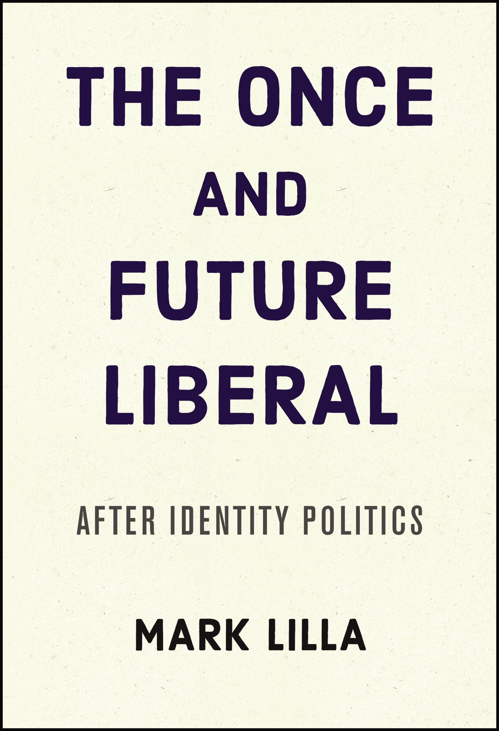 Resultado de imagem para The Once and Future Liberal. After identity politics