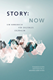 STORY NOW: Ein Handbuch für digitales Erzählen