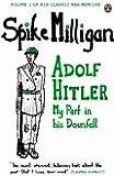 Adolf Hitler: My Part in his Downfall (Spike Milligan War Memoirs)