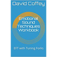 Emotional Sound Techniques Workbook: EFT with Tuning Forks
