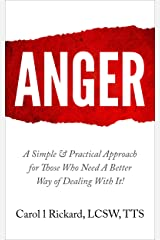 ANGER: A Simple & Practical Approach for Those Who Need a Better Way of Dealing With It! Kindle Edition