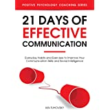 21 Days of Effective Communication: Everyday Habits and Exercises to Improve Your Communication Skills and Social Intelligenc