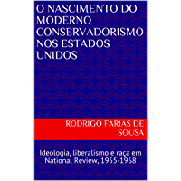 O Nascimento do Moderno Conservadorismo nos Estados Unidos: Ideologia, liberalismo e raça em National Review, 1955-1968
