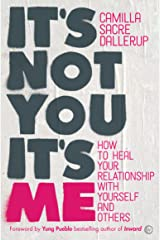 It's Not You, It's Me: How to Heal Your Relationship with Yourself and Others Kindle Edition
