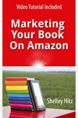 Marketing Your Book On Amazon: 21 Things You Can Easily Do For Free To Get More Exposure and Sales Kindle Edition