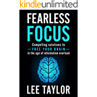 Fearless Focus: Compelling Solutions to Free Your Brain in the Age of Information Overload (English Edition)