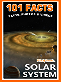 101 Facts… Solar System. Space Books for Kids. Amazing Facts, Photos & Video. (101 Space Facts for Kids Book 4)