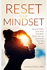 Reset Your Mindset: How to Make Sure Your Thoughts Build You Up Instead of Tear You Down Kindle Edition