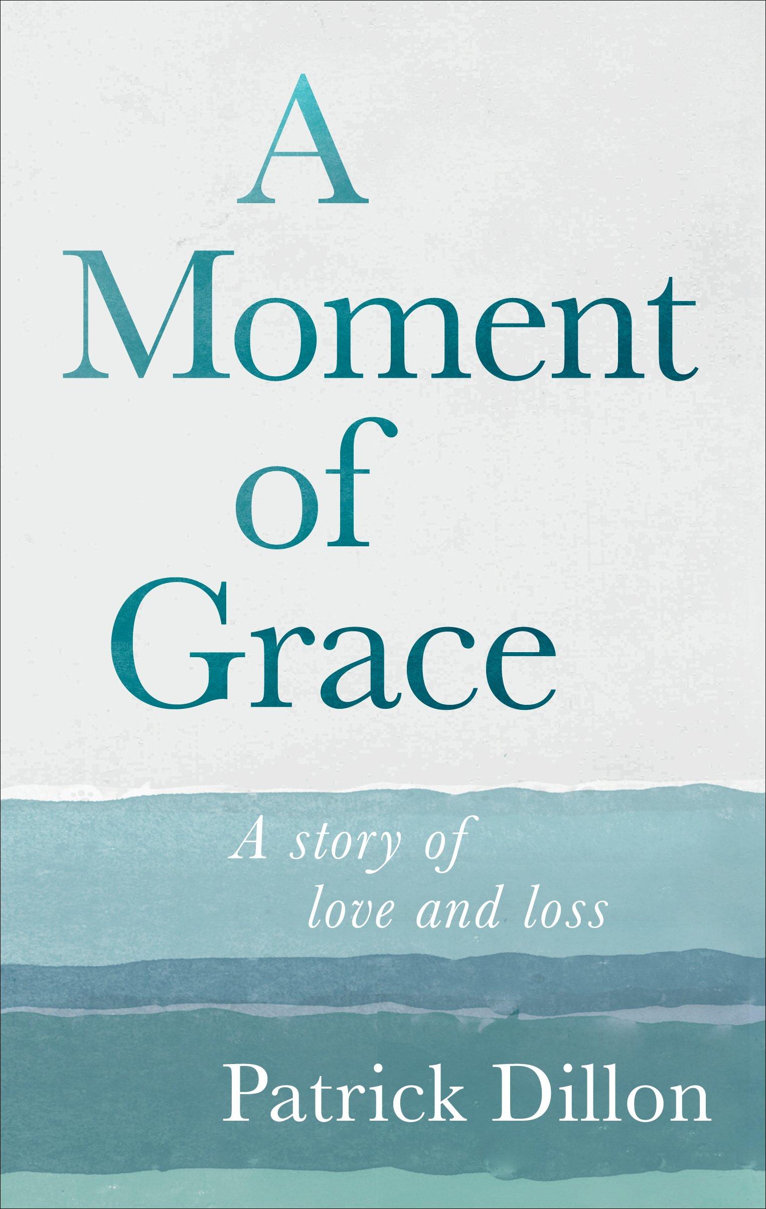 Moment Of Grace >> A Moment Of Grace Patrick Dillon Author 9781785038464 Amazon