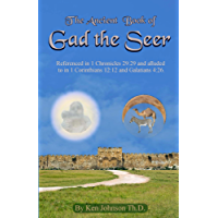 Ancient Book of Gad the Seer: Referenced in 1 Chronicles 29:29 and alluded to in  1 Corinthians 12:12 and Galatians 4:26